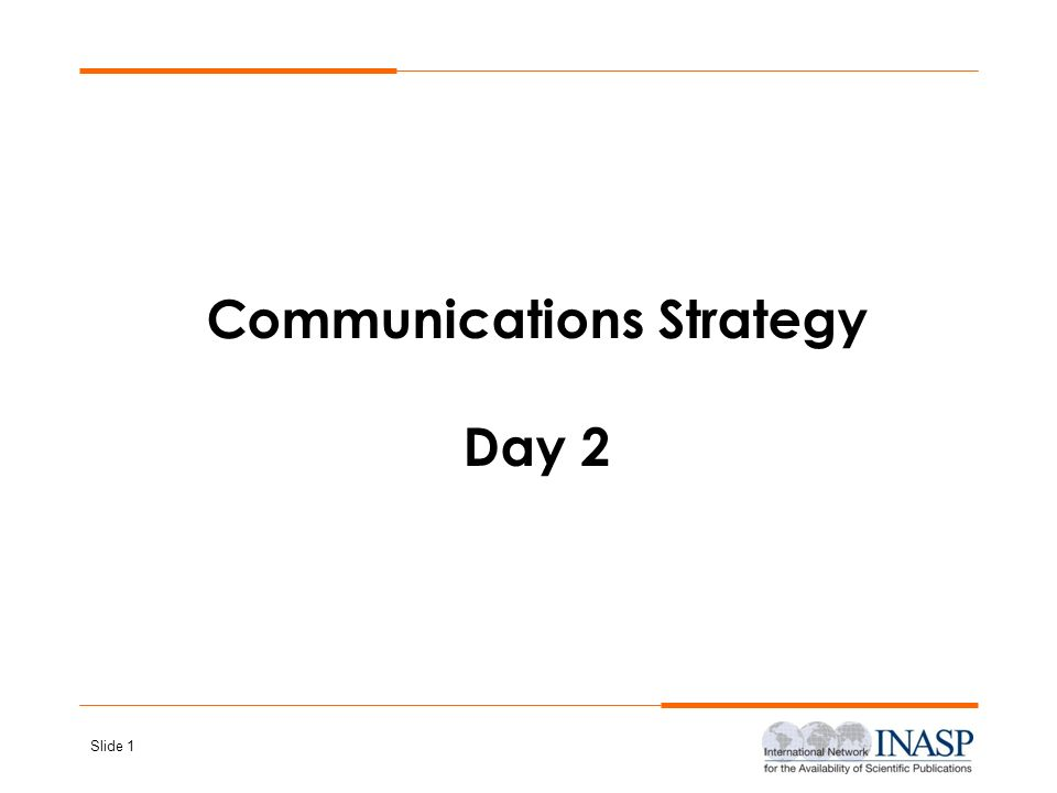 Slide 1 Communications Strategy Day 2