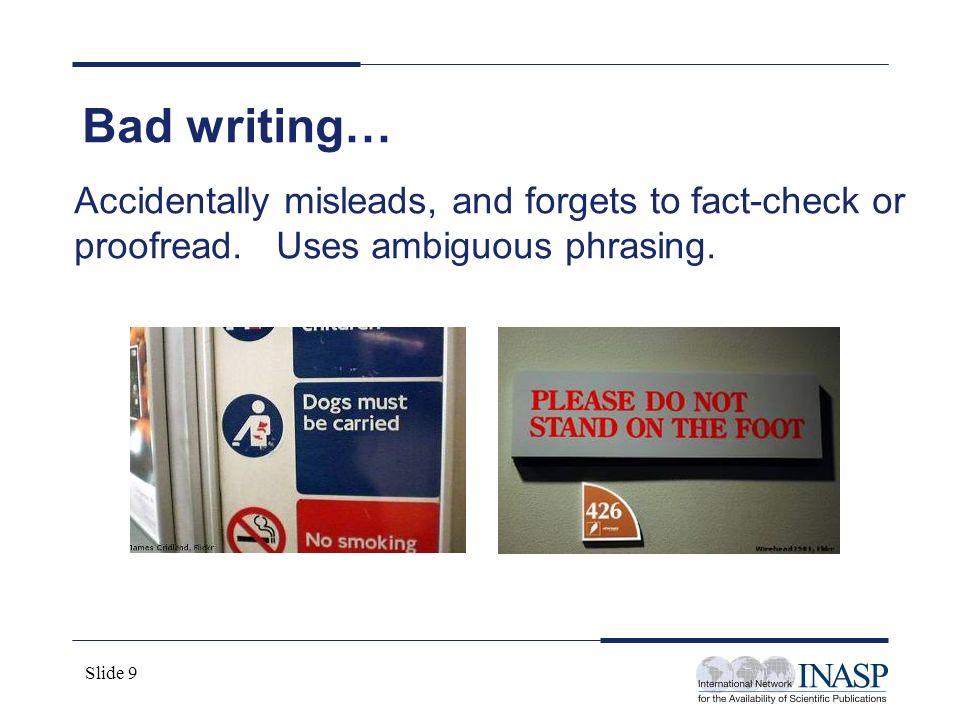 Slide 9 Bad writing… Accidentally misleads, and forgets to fact-check or proofread. Uses ambiguous phrasing.