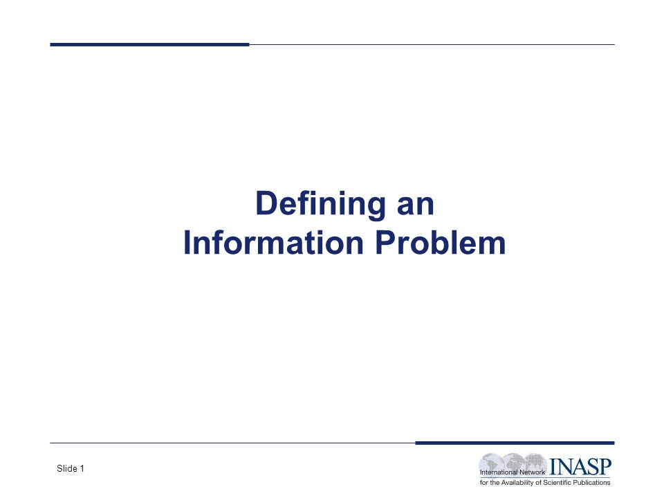 Slide 1 Defining an Information Problem