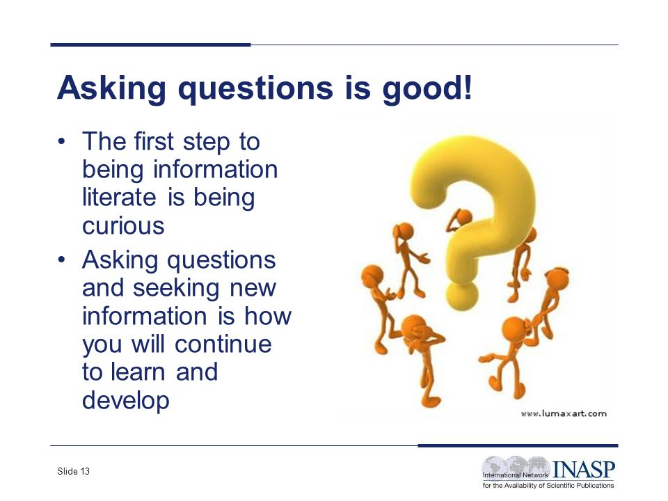 Slide 13 Asking questions is good.