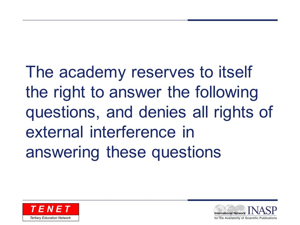 The academy reserves to itself the right to answer the following questions, and denies all rights of external interference in answering these questions