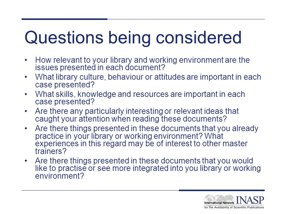 Questions being considered How relevant to your library and working environment are the issues presented in each document.