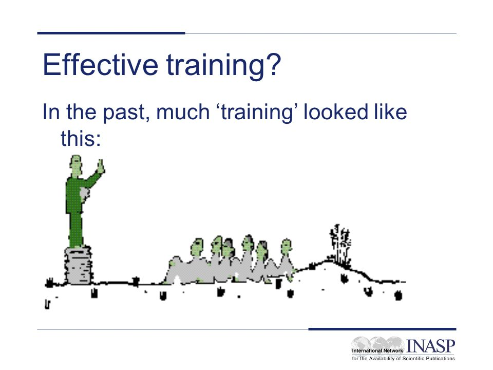 Effective training? In the past, much training looked like this: