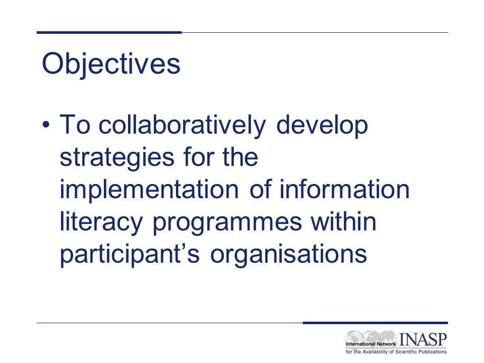 Objectives To collaboratively develop strategies for the implementation of information literacy programmes within participants organisations