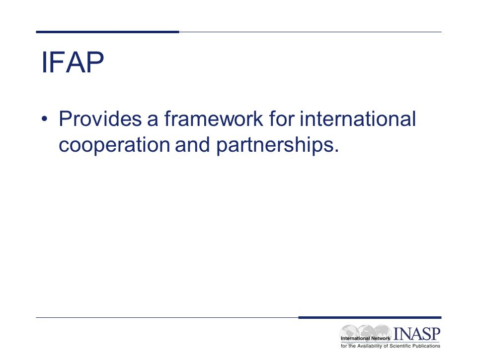IFAP Provides a framework for international cooperation and partnerships.