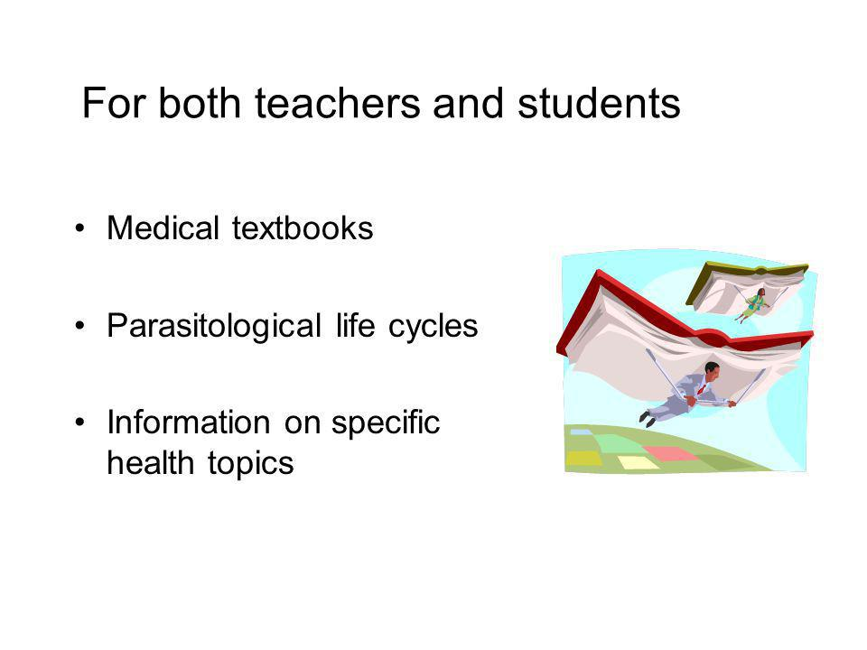 For both teachers and students Medical textbooks Parasitological life cycles Information on specific health topics