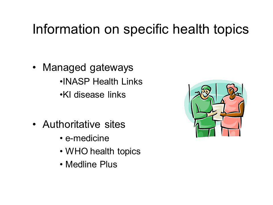 Information on specific health topics Managed gateways INASP Health Links KI disease links Authoritative sites e-medicine WHO health topics Medline Plus