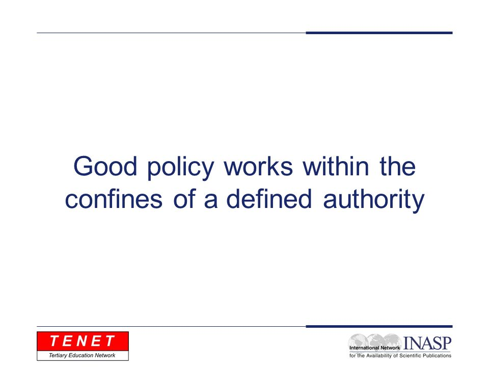 Good policy works within the confines of a defined authority