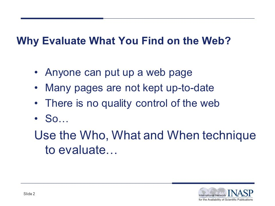 Slide 2 Why Evaluate What You Find on the Web.