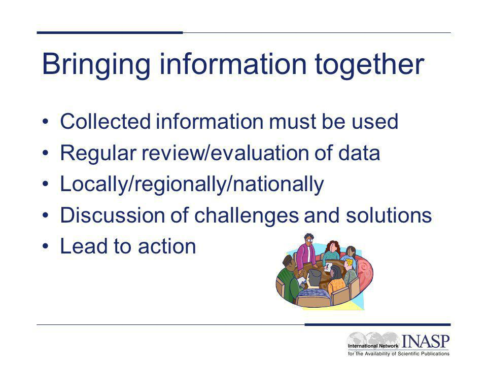 Bringing information together Collected information must be used Regular review/evaluation of data Locally/regionally/nationally Discussion of challen