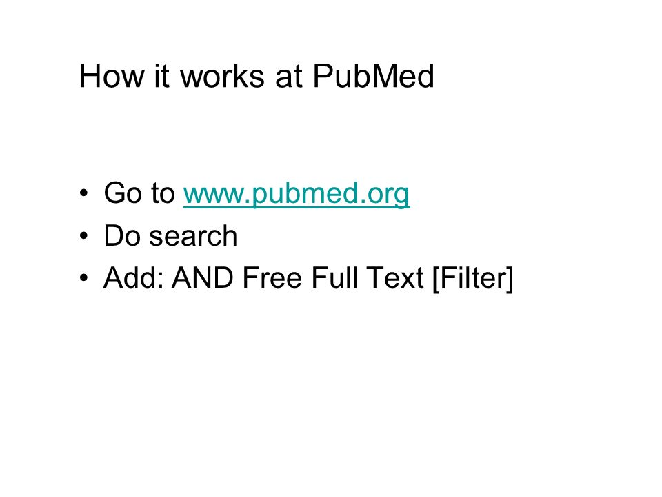 How it works at PubMed Go to www.pubmed.orgwww.pubmed.org Do search Add: AND Free Full Text [Filter]