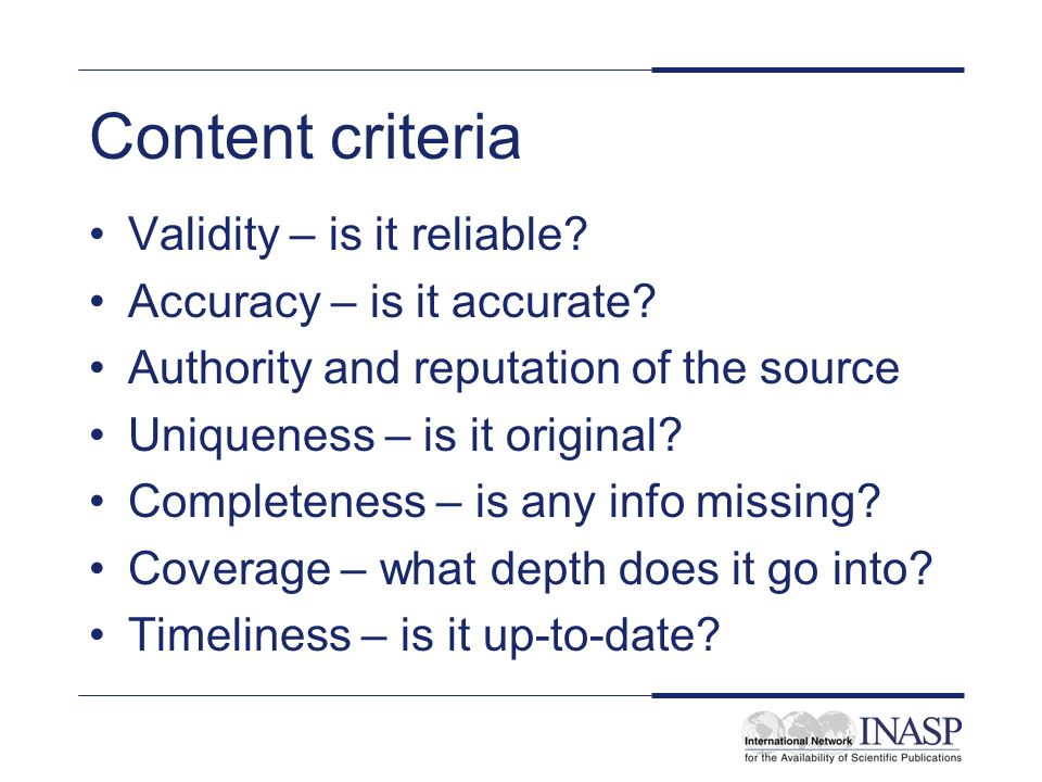 Content criteria Validity – is it reliable. Accuracy – is it accurate.