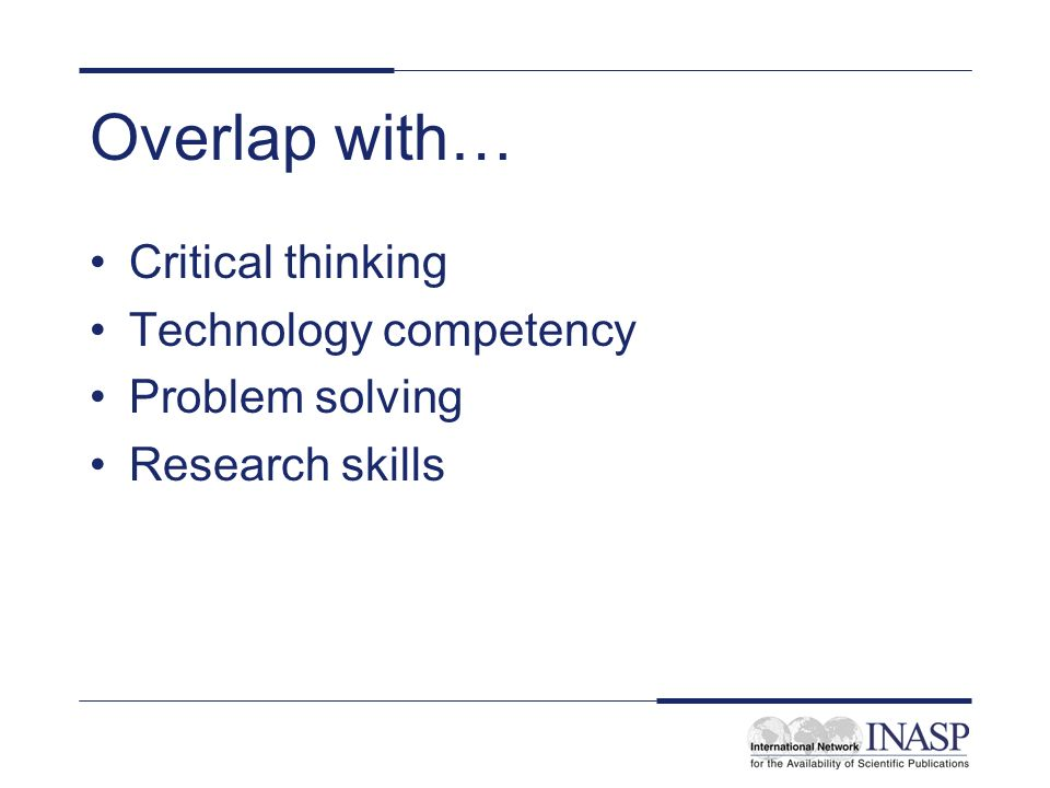 Overlap with… Critical thinking Technology competency Problem solving Research skills