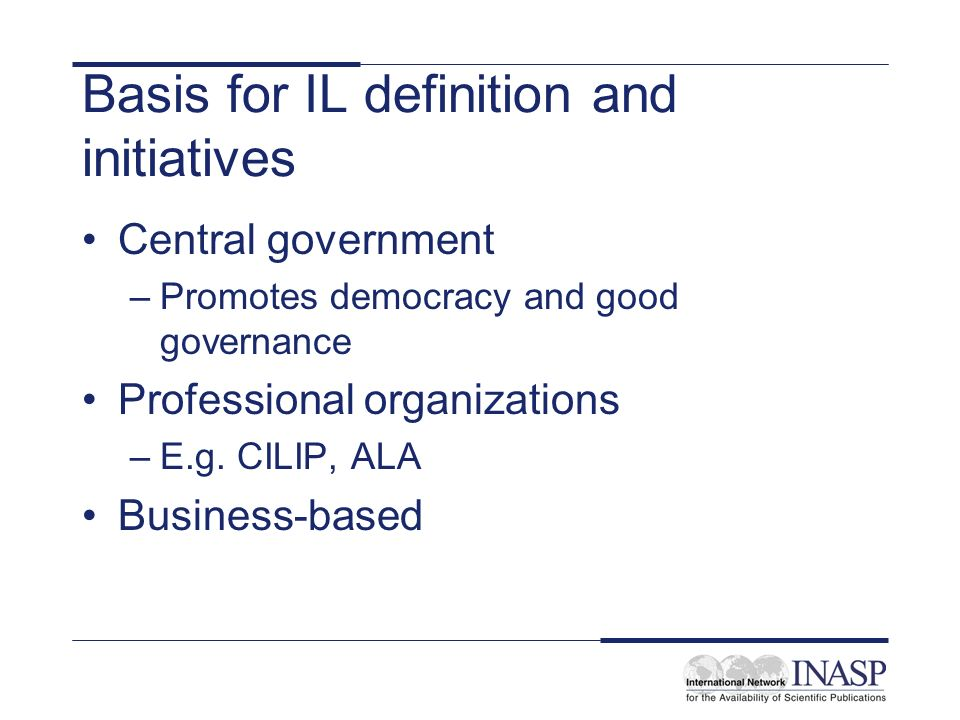 Basis for IL definition and initiatives Central government –Promotes democracy and good governance Professional organizations –E.g.