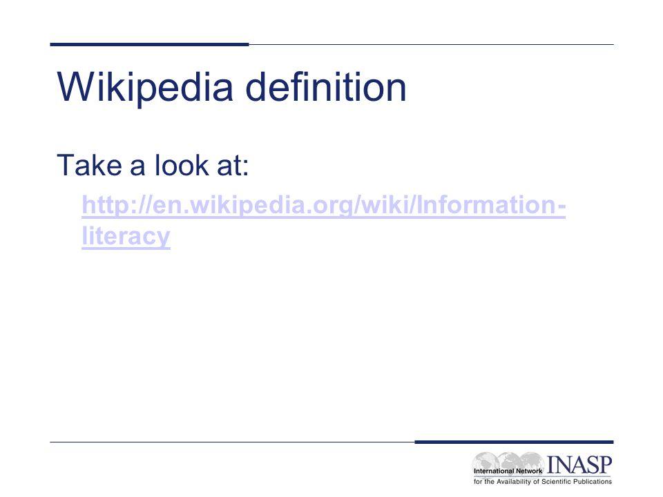 Wikipedia definition Take a look at: http://en.wikipedia.org/wiki/Information- literacy