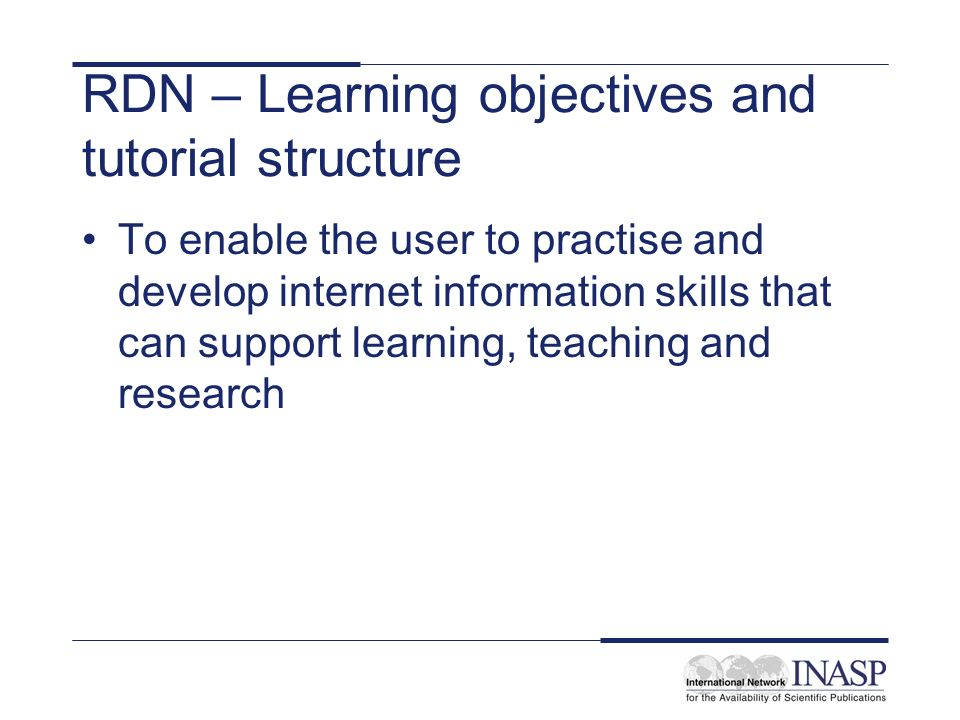 RDN – Learning objectives and tutorial structure To enable the user to practise and develop internet information skills that can support learning, tea