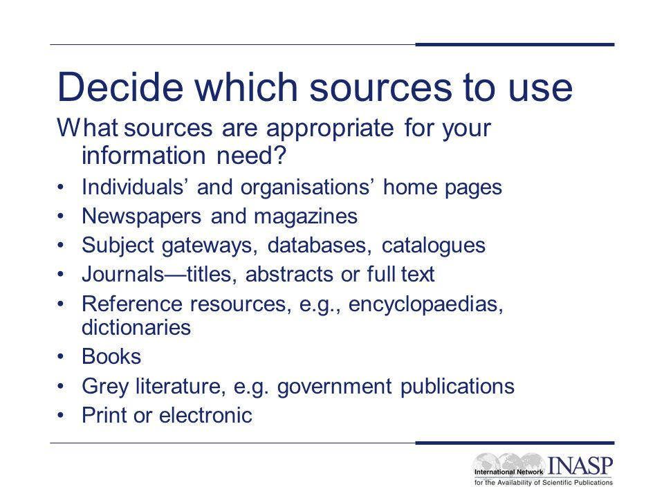 Decide which sources to use What sources are appropriate for your information need.