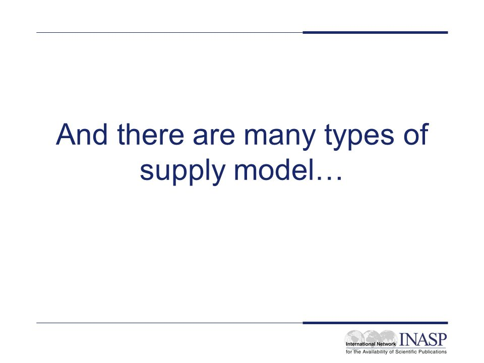 And there are many types of supply model…