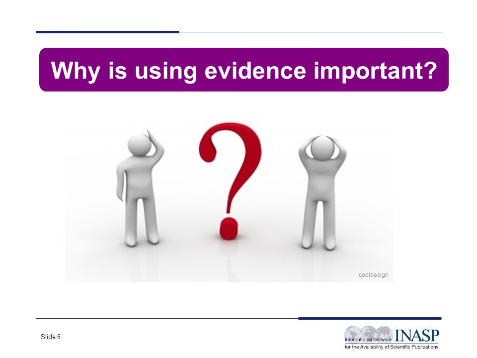 Slide 6 cooldesign Why is using evidence important