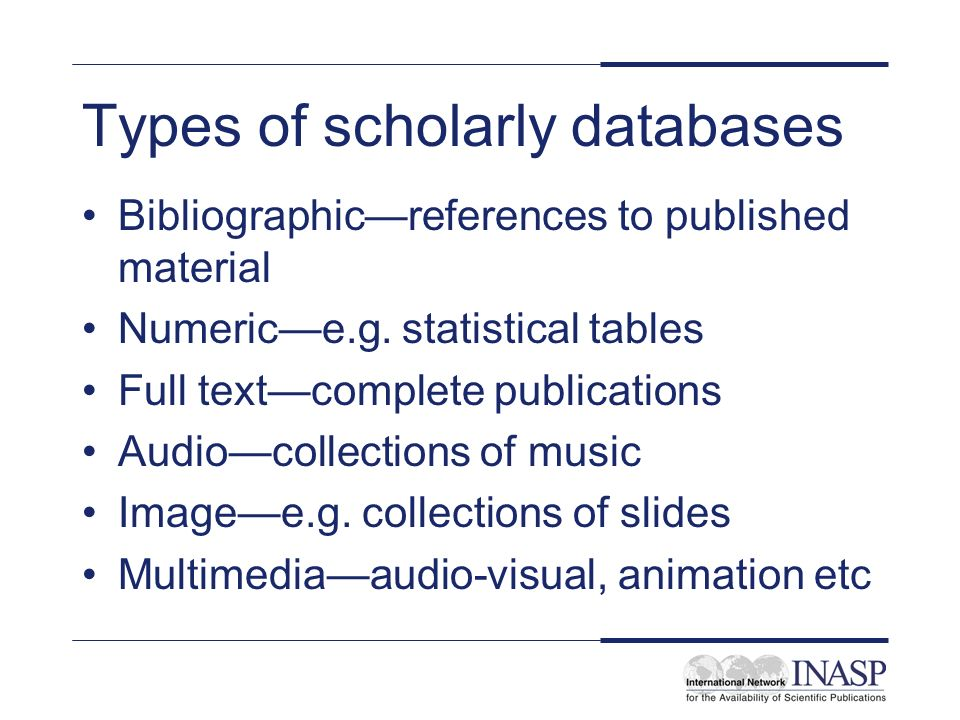 Types of scholarly databases Bibliographicreferences to published material Numerice.g.