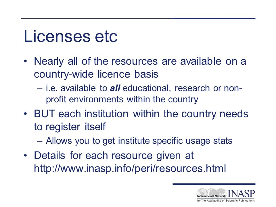 Licenses etc Nearly all of the resources are available on a country-wide licence basis –i.e.