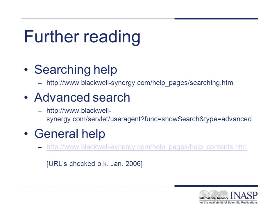 Further reading Searching help –http://www.blackwell-synergy.com/help_pages/searching.htm Advanced search –http://www.blackwell- synergy.com/servlet/u