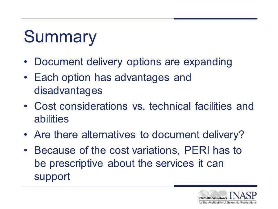 Summary Document delivery options are expanding Each option has advantages and disadvantages Cost considerations vs.