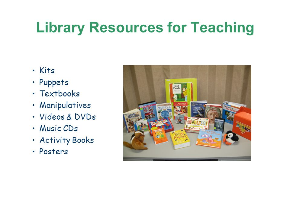 Library Resources for Teaching Kits Puppets Textbooks Manipulatives Videos & DVDs Music CDs Activity Books Posters