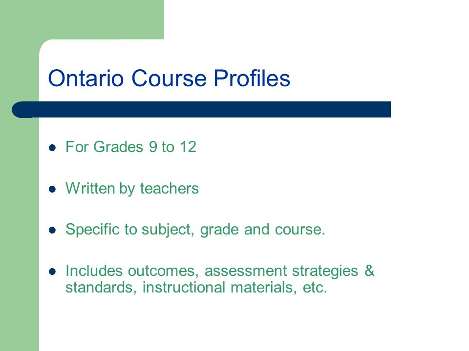 Ontario Course Profiles For Grades 9 to 12 Written by teachers Specific to subject, grade and course.