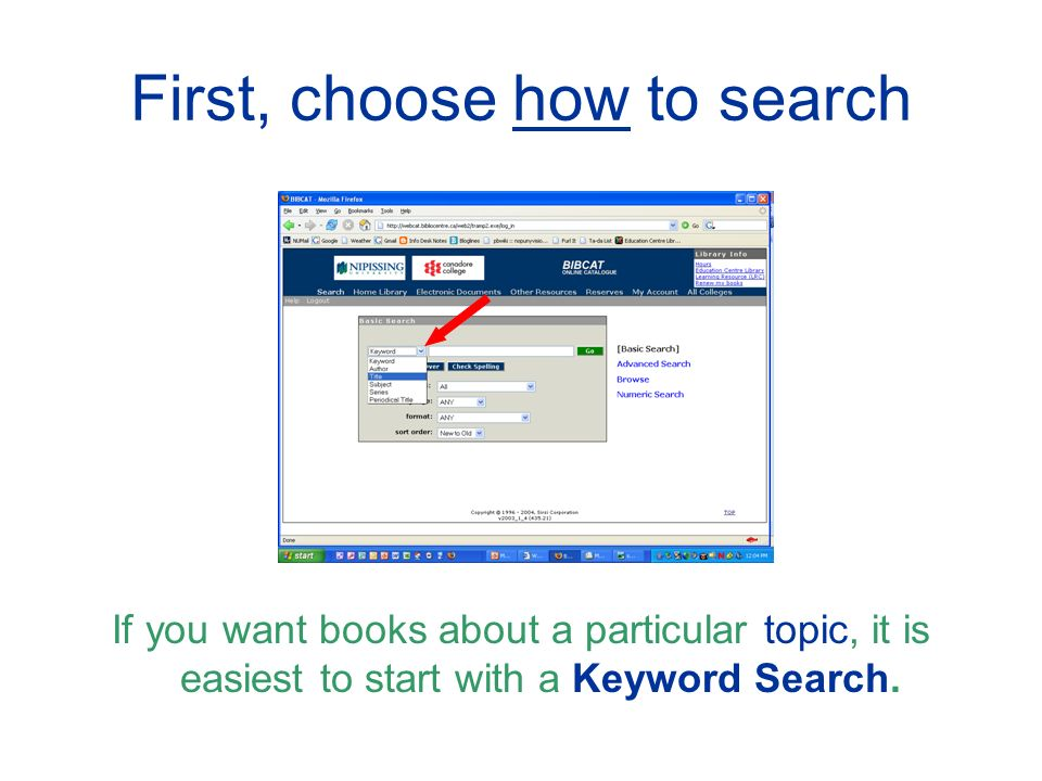 First, choose how to search If you want books about a particular topic, it is easiest to start with a Keyword Search.