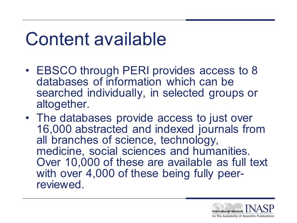 Content available EBSCO through PERI provides access to 8 databases of information which can be searched individually, in selected groups or altogether.