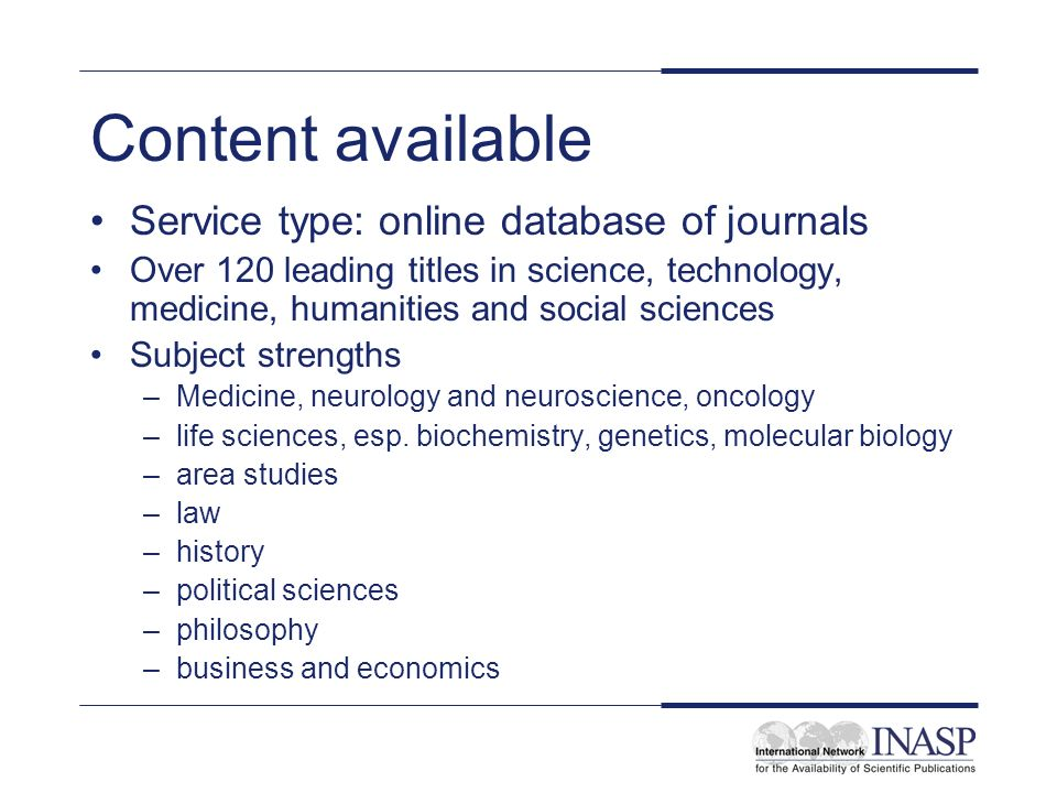 Content available Service type: online database of journals Over 120 leading titles in science, technology, medicine, humanities and social sciences Subject strengths –Medicine, neurology and neuroscience, oncology –life sciences, esp.