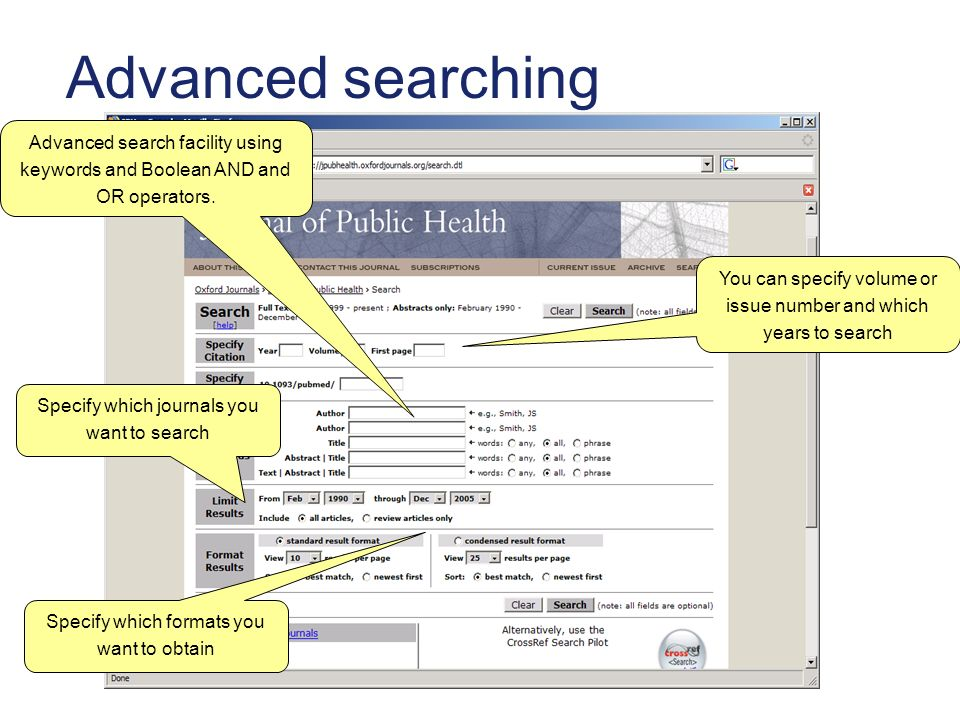 Advanced searching Advanced search facility using keywords and Boolean AND and OR operators. You can specify volume or issue number and which years to