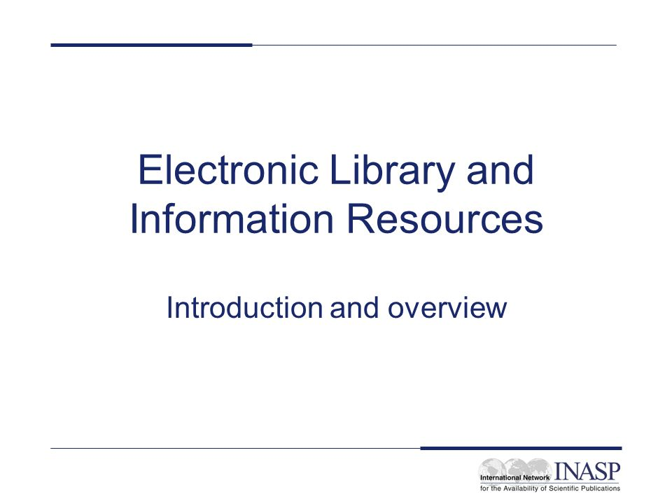 Electronic Library and Information Resources Introduction and overview
