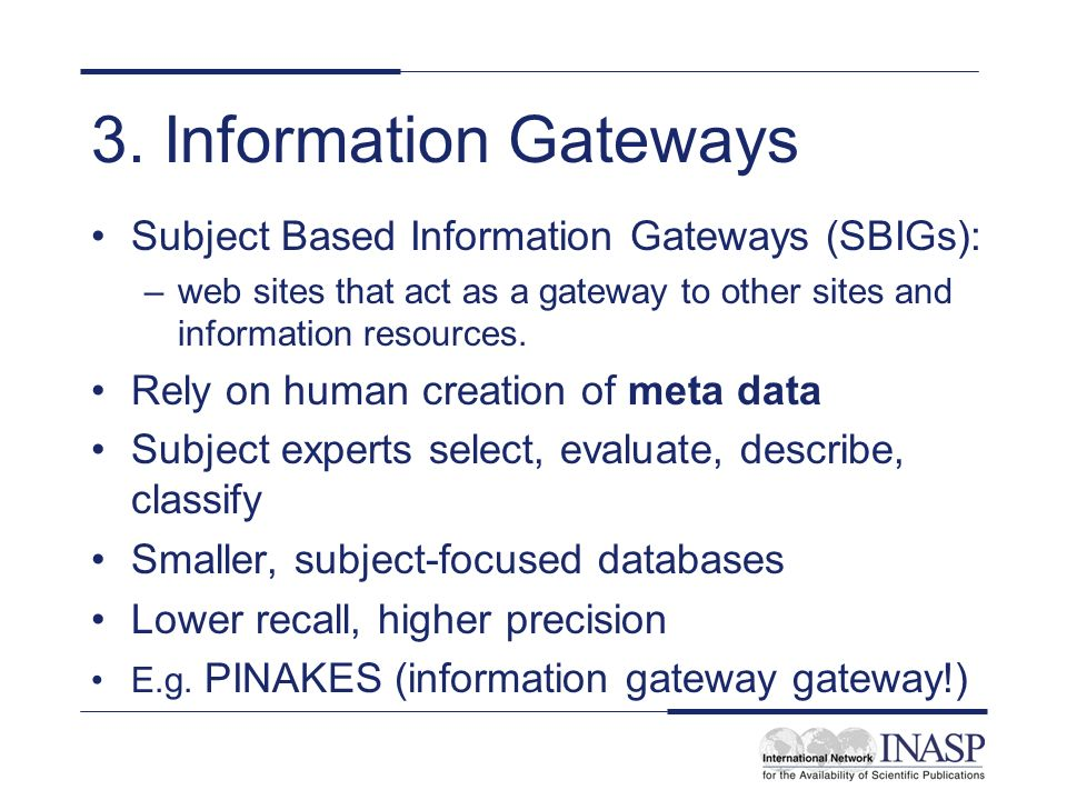 3. Information Gateways Subject Based Information Gateways (SBIGs): –web sites that act as a gateway to other sites and information resources. Rely on