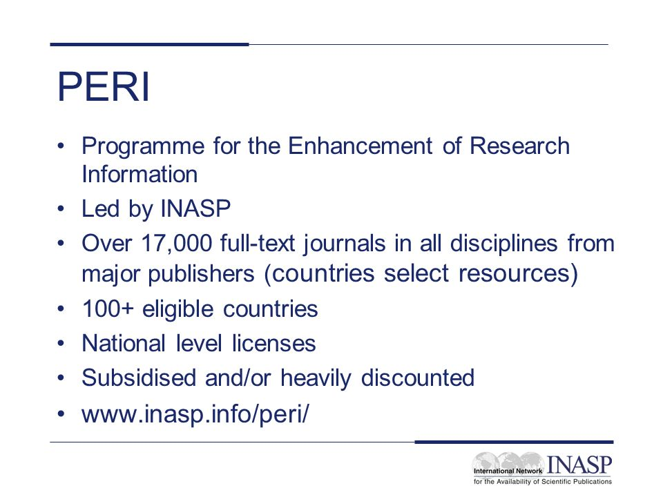 PERI Programme for the Enhancement of Research Information Led by INASP Over 17,000 full-text journals in all disciplines from major publishers ( coun