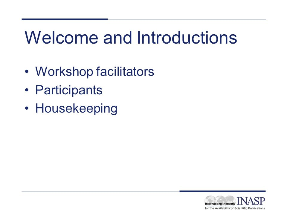Welcome and Introductions Workshop facilitators Participants Housekeeping