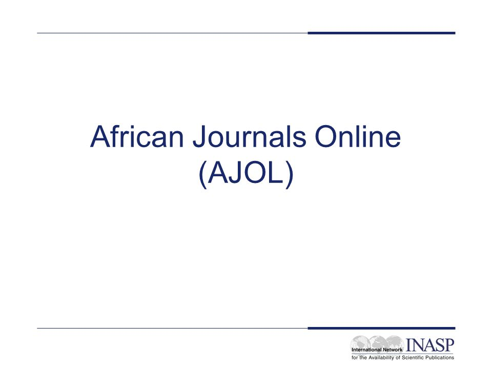 Publisher: Various Name of service: African Journals Online (AJOL) Tables of contents and abstracts available to all users in all countries Requests for article supply by airmail accepted from all users in all countries Service Type: current awareness (online), full-text print subscriptions, document delivery (from INASP)