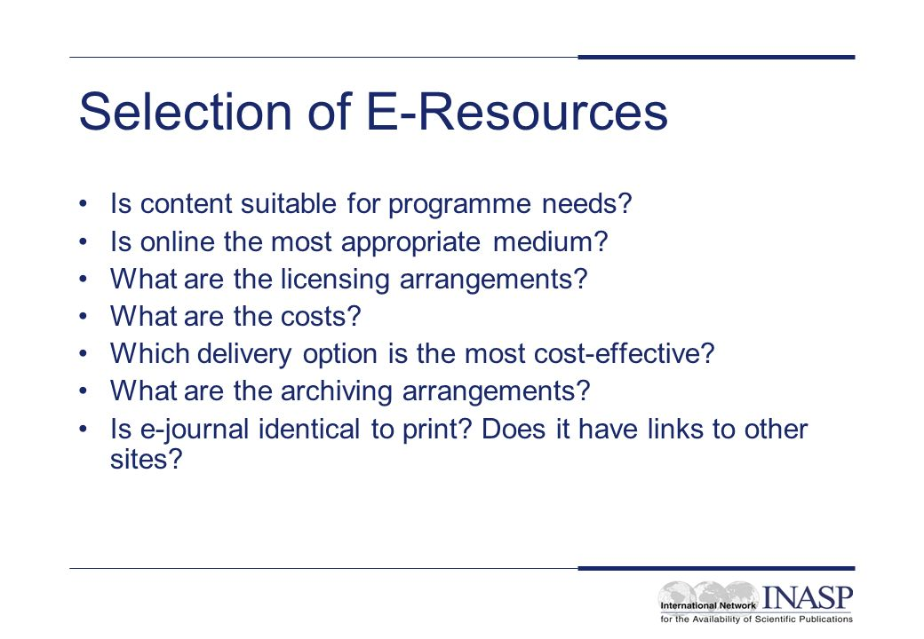 Selection of E-Resources Is content suitable for programme needs.