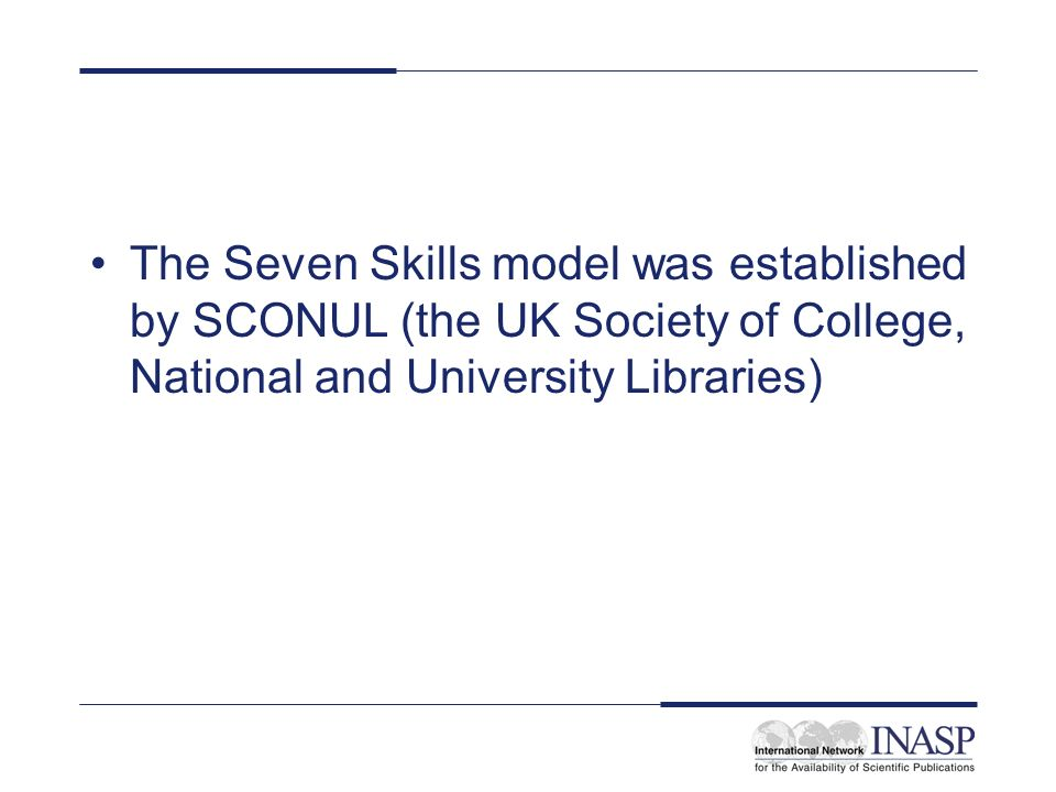 The Seven Skills model was established by SCONUL (the UK Society of College, National and University Libraries)