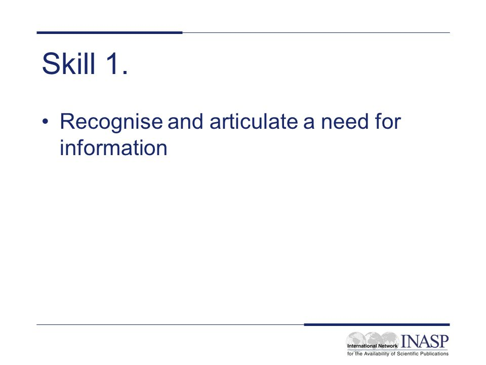 Skill 1. Recognise and articulate a need for information