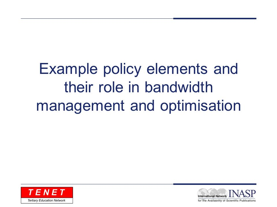 Example policy elements and their role in bandwidth management and optimisation