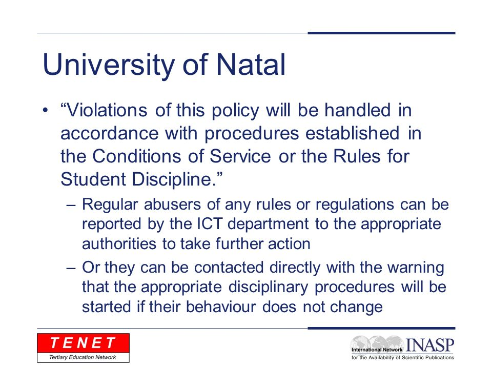 University of Natal Violations of this policy will be handled in accordance with procedures established in the Conditions of Service or the Rules for Student Discipline.