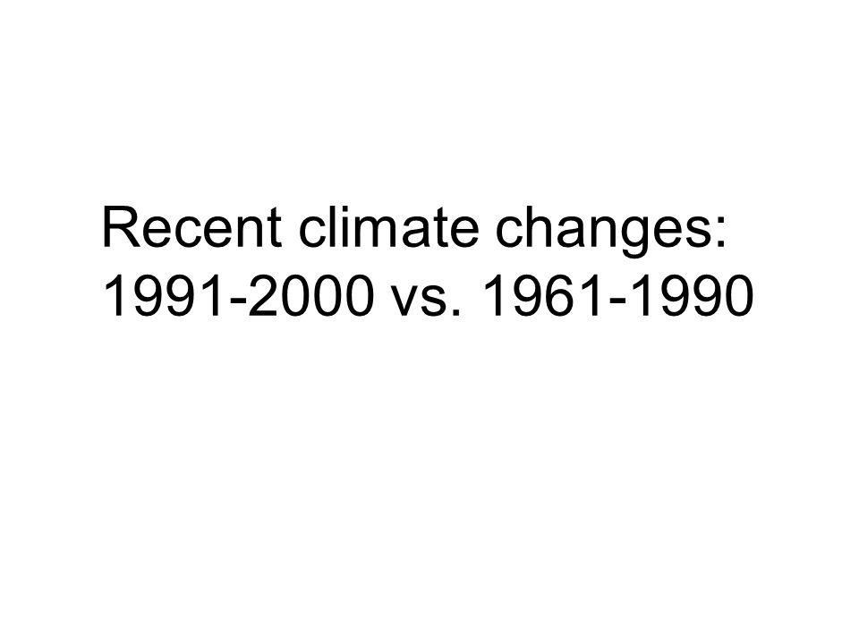 Recent climate changes: 1991-2000 vs. 1961-1990
