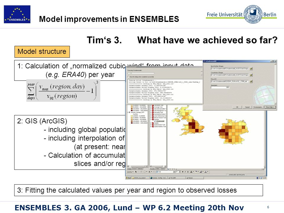 6 ENSEMBLES 3. GA 2006, Lund – WP 6.2 Meeting 20th Nov Model improvements in ENSEMBLES 2: GIS (ArcGIS) - including global population distribution data