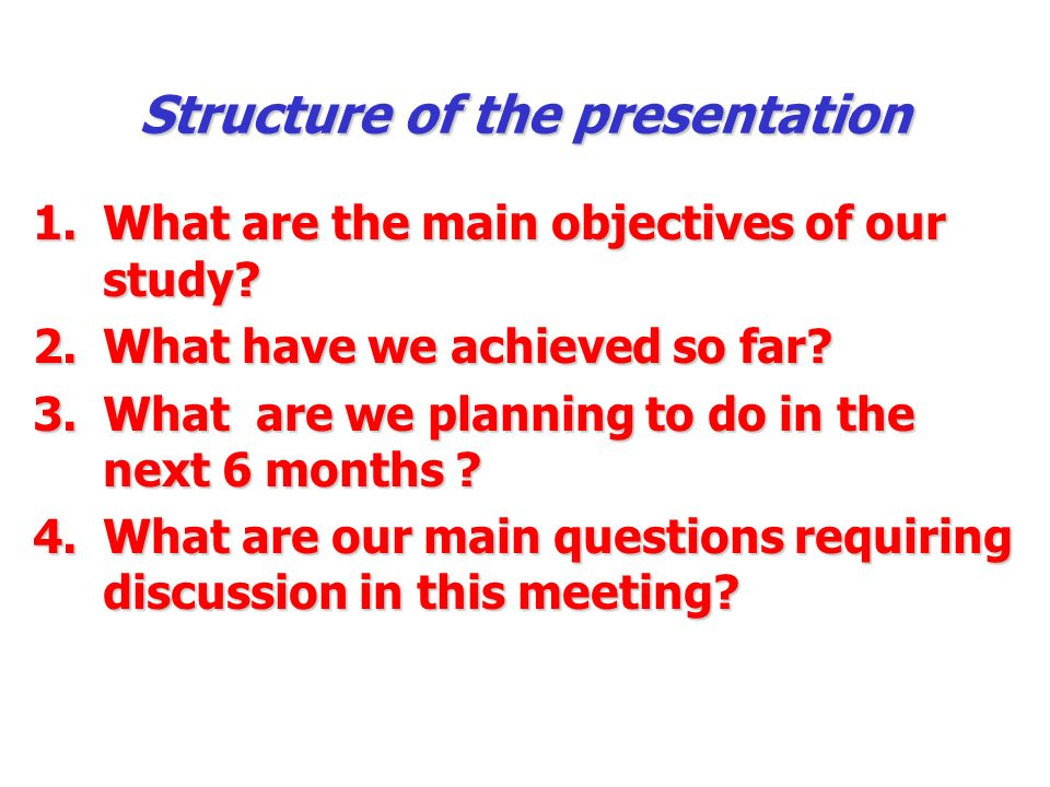 Structure of the presentation 1.What are the main objectives of our study.