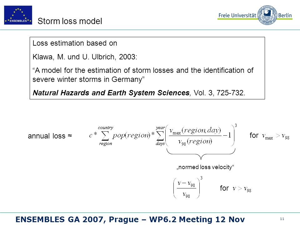 11 ENSEMBLES GA 2007, Prague – WP6.2 Meeting 12 Nov Storm loss model Loss estimation based on Klawa, M.