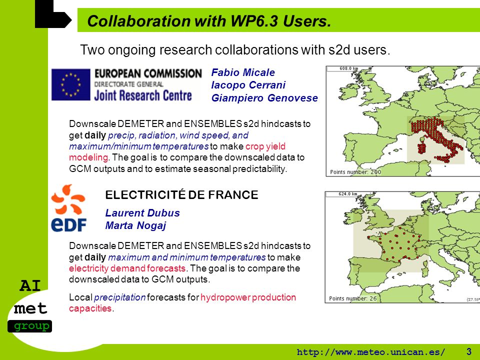 AI met group http://www.meteo.unican.es/ 3 Collaboration with WP6.3 Users.