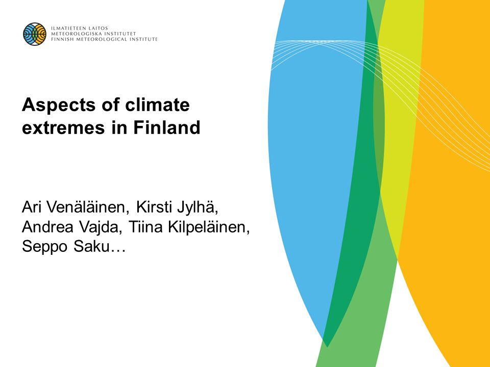Aspects of climate extremes in Finland Ari Venäläinen, Kirsti Jylhä, Andrea Vajda, Tiina Kilpeläinen, Seppo Saku…