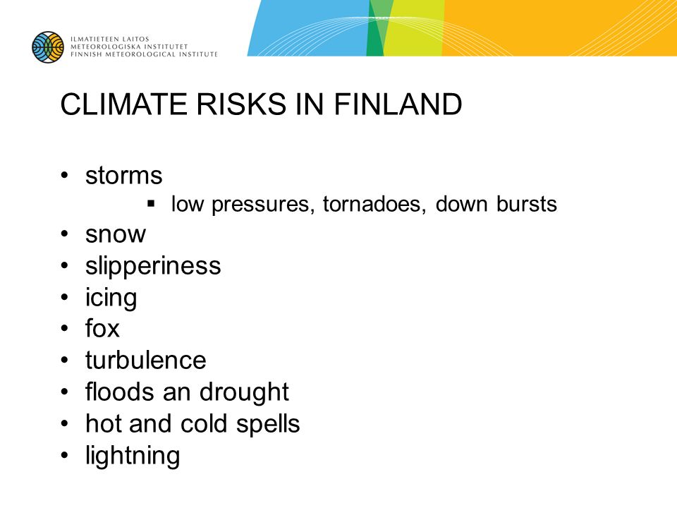 CLIMATE RISKS IN FINLAND storms low pressures, tornadoes, down bursts snow slipperiness icing fox turbulence floods an drought hot and cold spells lightning